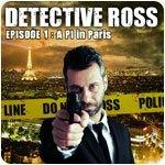 Detective Ross — Episode 1 — A PI in Paris